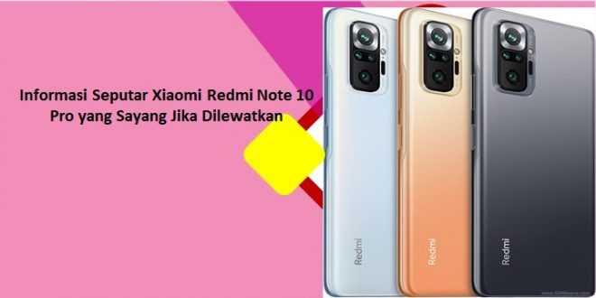 Informasi Seputar Xiaomi Redmi Note 10 Pro yang Sayang Jika Dilewatkan