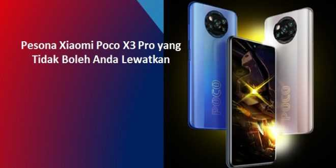 Pesona Xiaomi Poco X3 Pro yang Tidak Boleh Anda Lewatkan