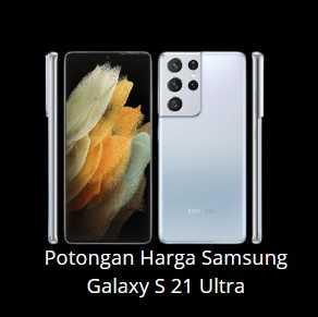 Potongan Harga Samsung Galaxy S 21 Ultra