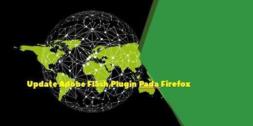 Update Adobe Flash Plugin Pada Firefox