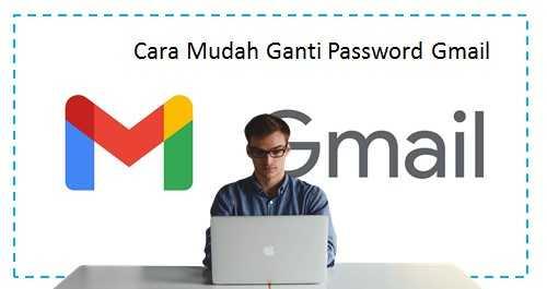 Cara Mudah Ganti Password Gmail