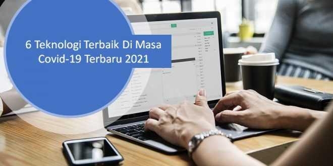 6 Teknologi Terbaik Di Masa Covid-19 Terbaru 2021