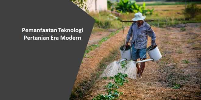 Pemanfaatan Teknologi Pertanian Era Modern