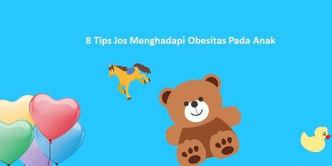 8 Tips Jos Menghadapi Obesitas Pada Anak