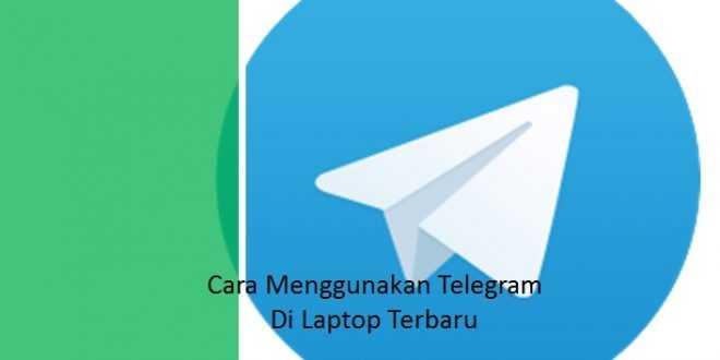 Cara Menggunakan Telegram Di Laptop Terbaru
